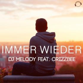 DJ MELODY FEAT. CRIZZBEE - IMMER WIEDER